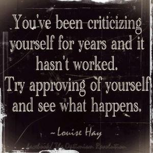 You've been criticizing yourself for years and it hasn't worked.  Try approving of yourself and see what happens.