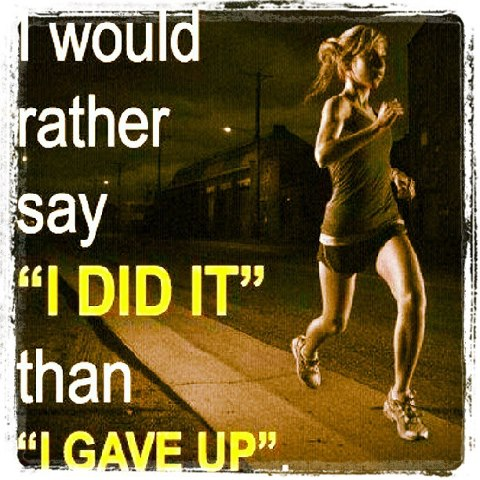 "I would rather say ""I did it"" than ""I gave up""."